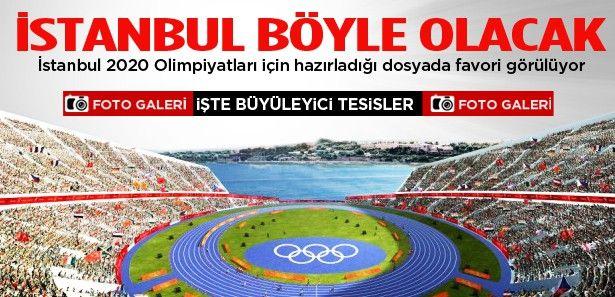 İstanbul 2020 için işte böyle olacak!