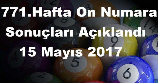 On Numara sonuçları açıklandı 771 Hafta On Numara sonuçları 15 Mayıs 2017 Pazartesi belli oldu