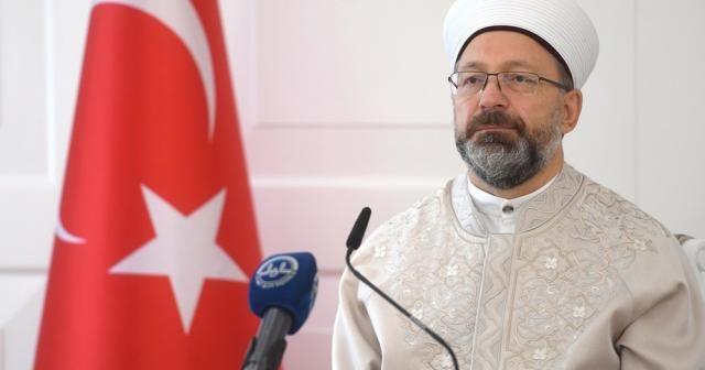 """Diyanet İşleri Başkanı Erbaş: """"Dini istismar eden yapılarla hep birlikte mücadele etmek zorundayız"""""""