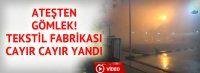 Tekstil fabrikası cayır cayır yandı!