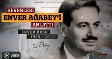 """Sevenleri """"Enver Ağabey""""i anlattı"""